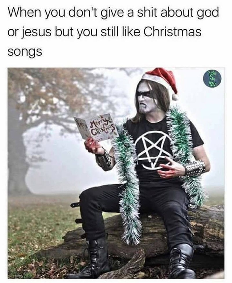 Funny meme about when you're goth but you like Christmas songs.