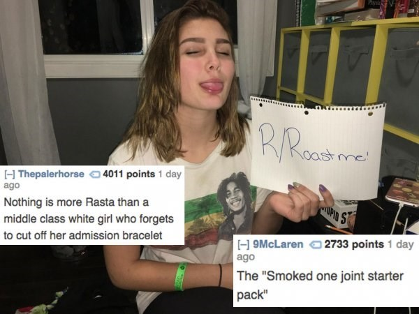 "Text - Hsic RRoad oast me H Thepalerhorse4011 points 1 day ago Nothing is more Rasta than a middle class white girl who forgets wUPID S 9McLaren to cut off her admission bracelet 2733 points 1 day ago The ""Smoked one joint starter pack"""