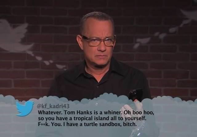 Hair - @kf_kadri43 Whatever. Tom Hanks is a whiner. Oh boo hoo, so you have a tropical island all to yourself. Faxk. You. I have a turtle sandbox, bitch.