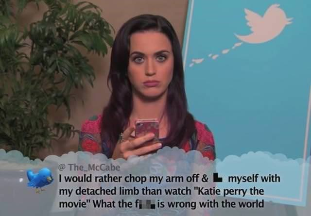 """Text - @The McCabe I would rather chop my arm off &Lmyself with my detached limb than watch """"Katie perry the movie"""" What the fi is wrong with the world 0"""