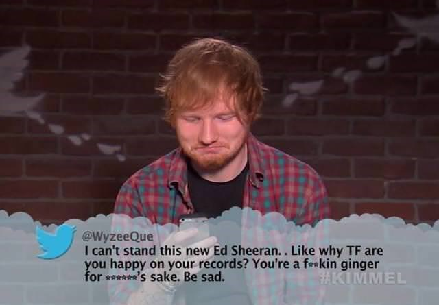 Facial expression - @WyzeeQue I can't stand this new Ed Sheeran.. Like why TF are you happy on your records? You're a feekin ginger for sake. Be sad. #KIMMEL