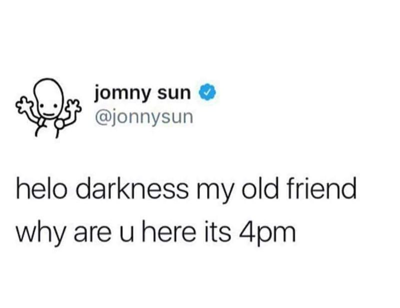 Text - jomny sun @jonnysun helo darkness my old friend why are u here its 4pm