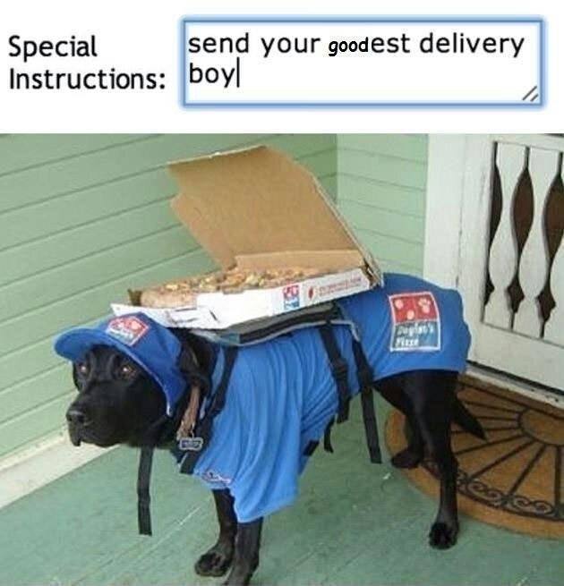 Advertising - send your goodest delivery Special Instructions: boy Dat's