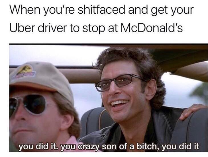 Funny meme about being drunk and getting your uber driver to stop at McDonald's.