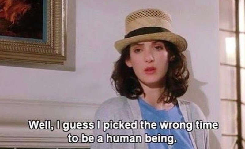 Funny screen capture, Winona ryder, wrong time to be human.