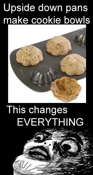 Food - Upside down pans make cookie bowls This changes EVERYTHING