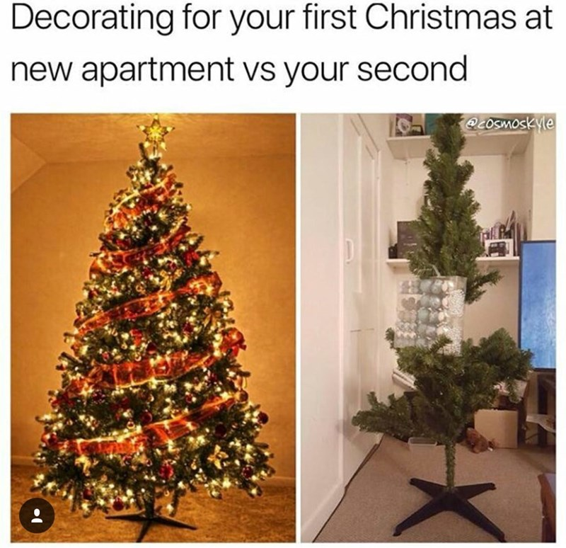 first christmas at new apartment vs second with pictures of fancy tree vs lame one - Christmas Decorating Meme
