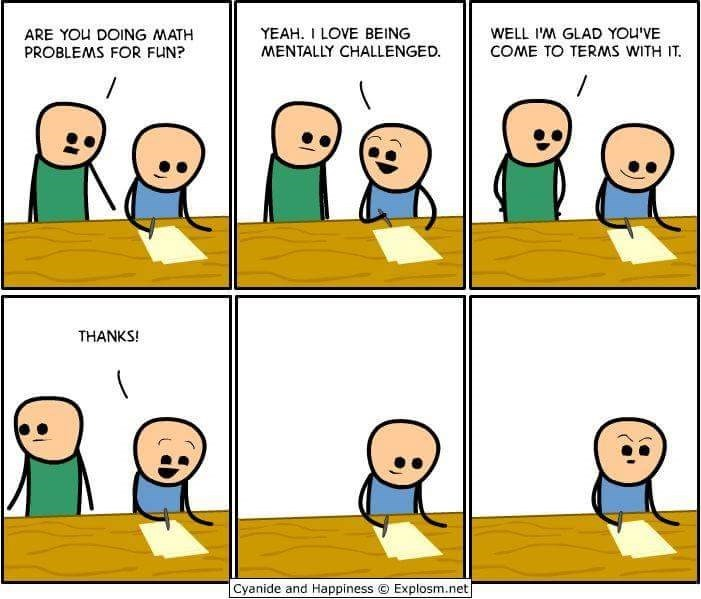 Cartoon - YEAH. I LOVE BEING MENTALLY CHALLENGED. WELL I'M GLAD YOU'VE COME TO TERMS WITH IT ARE YOU DOING MATH PROBLEMS FOR FUN? THANKS! Explosm.net Cyanide and Happiness