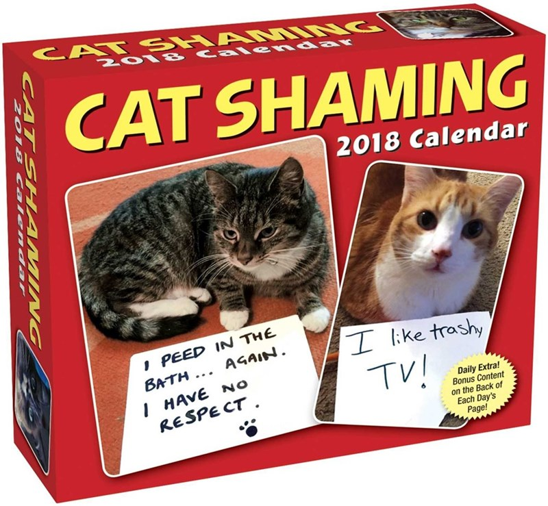 Cat - CAT SHAN TG NO1 8 Calena ar CAT SHAMING 2018 Calendar IPEED IN THE AGAIN I Ike trashy BATH I HAVE NO RESPECT TV! Daily Extra! Bonus Content on the Back of Each Day's Page! CATSHAMING 2018 Calenda
