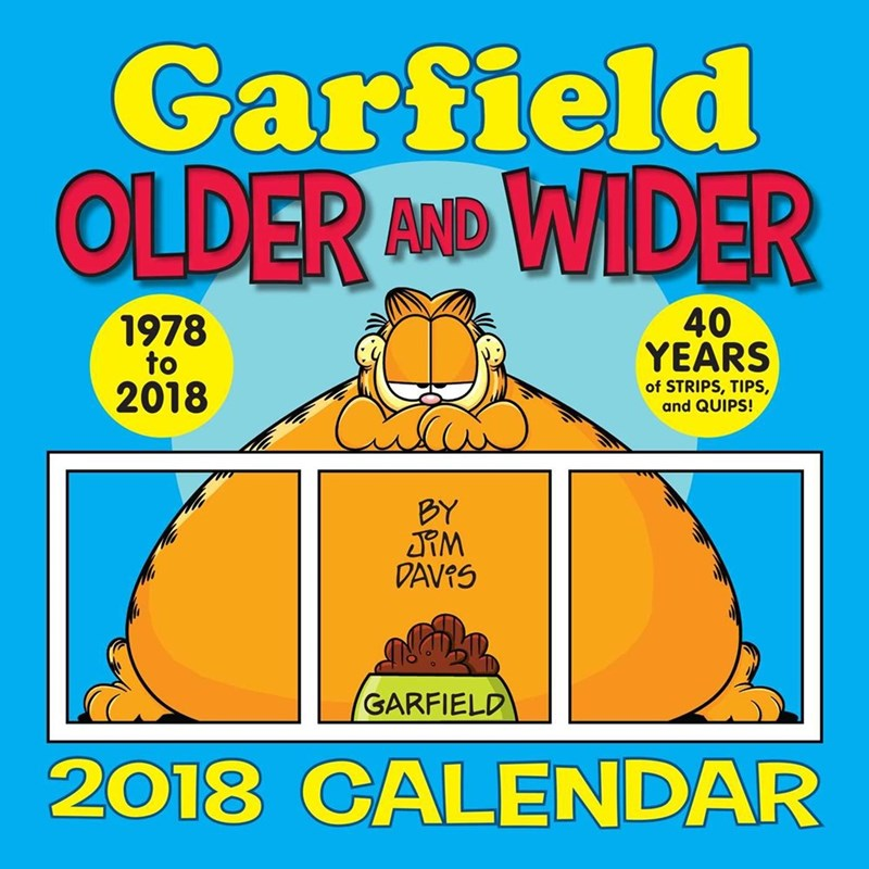 Cartoon - Garfield OLDER MD WIDER 40 YEARS 1978 to of STRIPS, TIPS, and QUIPS! 2018 BY JRM DAVRS GARFIELD 2018 CALENDAR