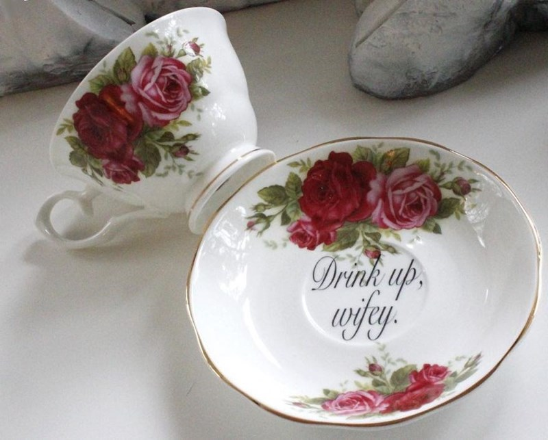 Dishware - Drink up, wifey.