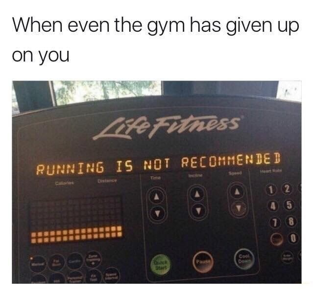 Funny meme about the gym giving up on you.