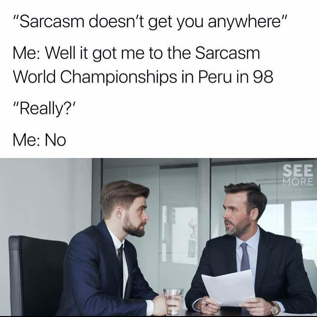 sarcasm doesnt get you anywhere