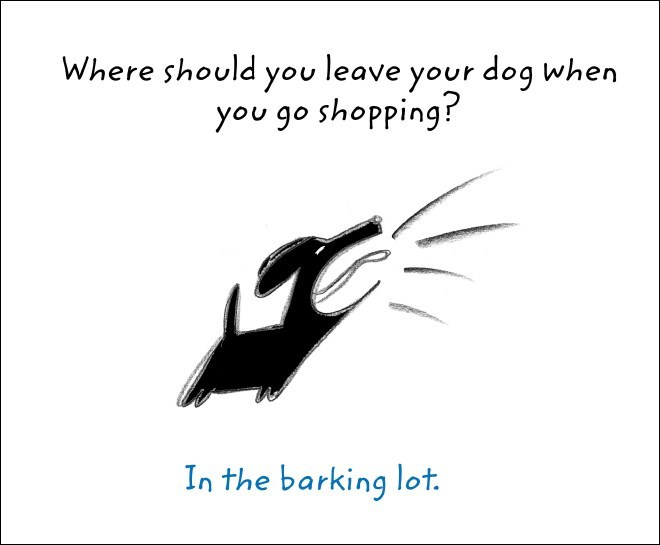 Text - Where should you leave your dog when you go shopping? In the barking lot.