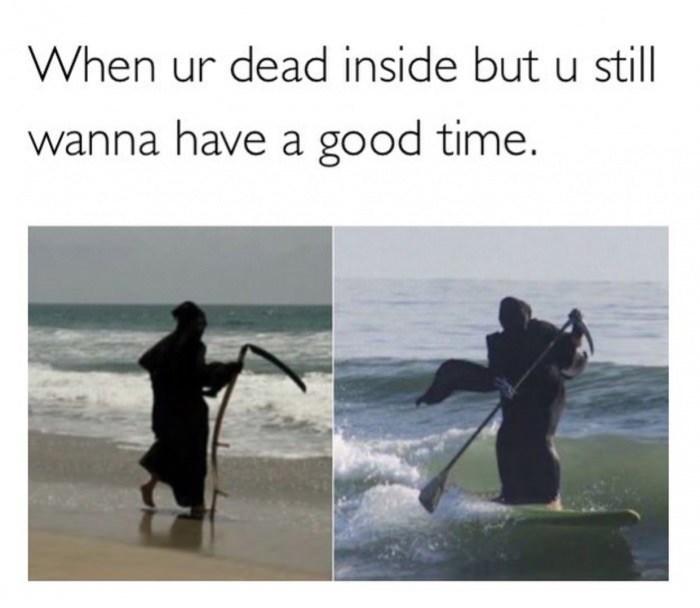 Text - When ur dead inside but u still wanna have a good time.