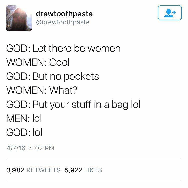 Text - drewtoothpaste @drewtoothpaste GOD: Let there be women WOMEN: Cool GOD: But no pockets WOMEN: What? GOD: Put your stuff in a bag lol MEN: lol GOD: lol 4/7/16, 4:02 PM 3,982 RETWEETS 5,922 LIKES
