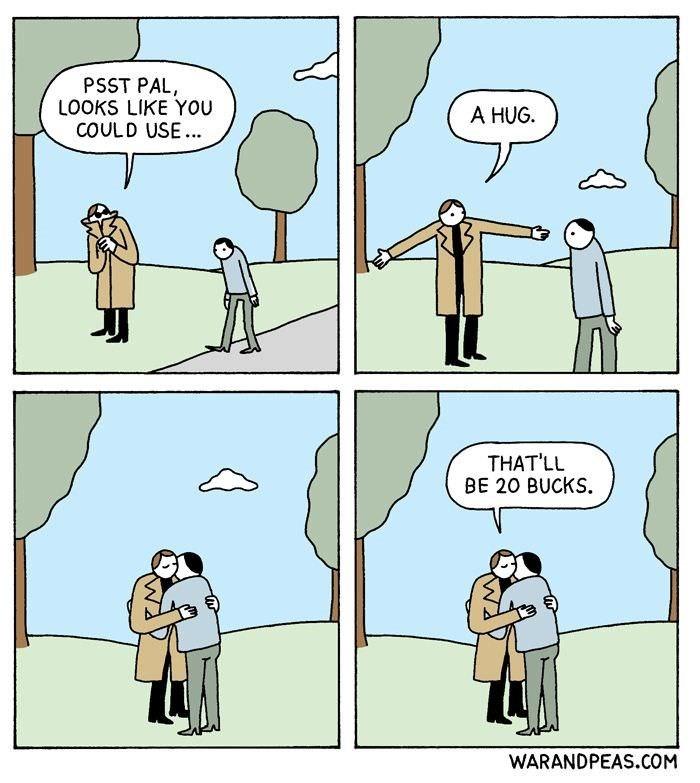Cartoon - PSST PAL, LOOKS LIKE YOU COULD USE. A HUG THAT'LL BE 20 BUCKS WARANDPEAS.COM