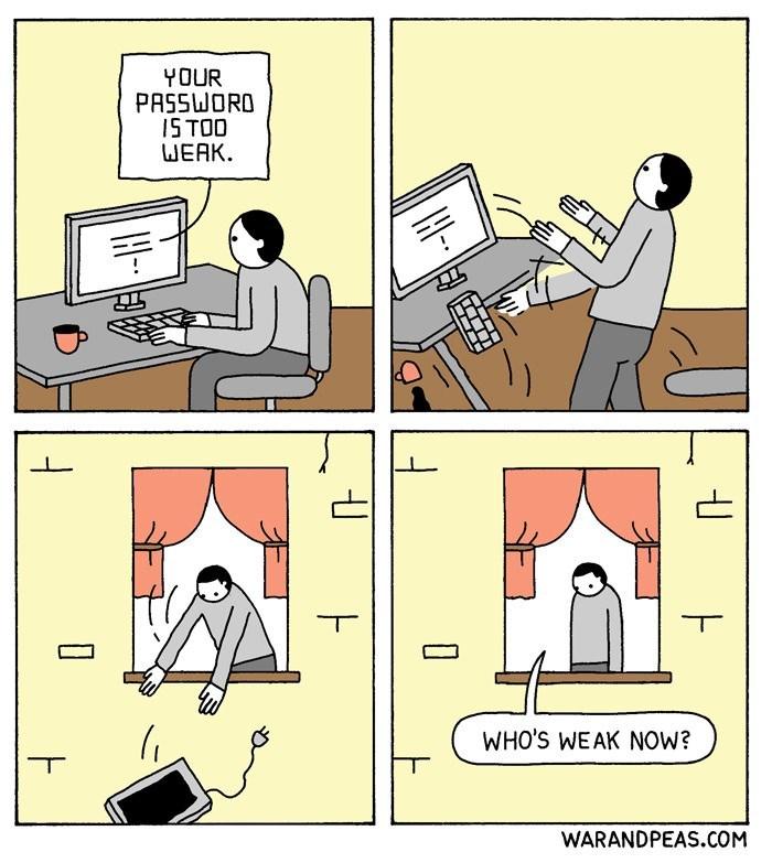 Cartoon - YOUR PASSWORO 1STOO WEAK WHO'S WEAK NOW? WARANDPEAS.COM