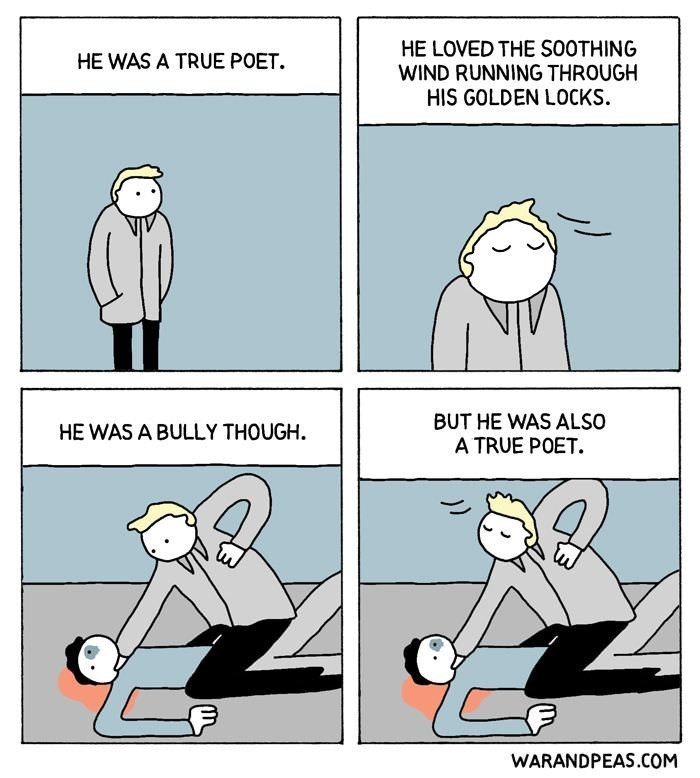 Cartoon - HE LOVED THE SOOTHING WIND RUNNING THROUGH HIS GOLDEN LOCKS HE WAS A TRUE POET. BUT HE WAS ALSO HE WAS A BULLY THOUGH A TRUE POET WARANDPEAS.COM