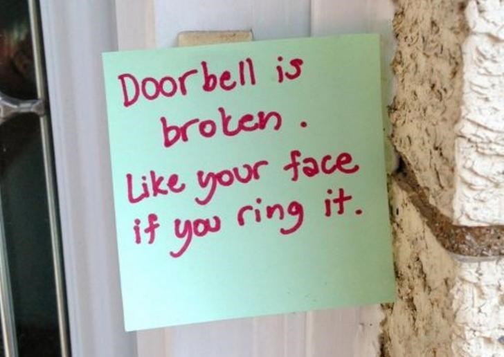 Text - Door bell is broten. Like your face if you ring it.