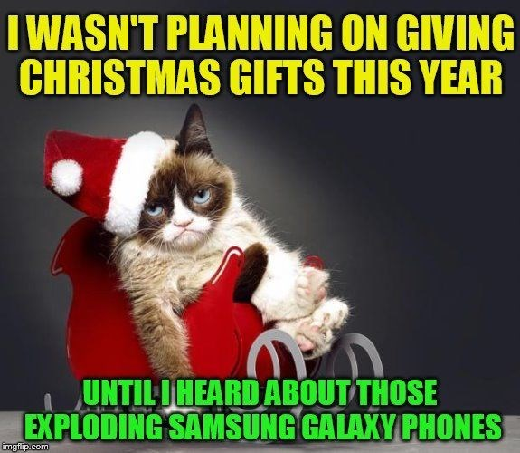 Photo caption - I WASN'T PLANNING ON GIVING CHRISTMAS GIFTS THIS YEAR UNTIL IHEARD ABOUT THOSE EXPLODING SAMSUNG GALAXY PHONES imgflip.com