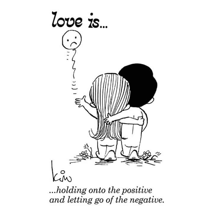 Cartoon - love is.. .holding onto the positive and letting go of the negative.