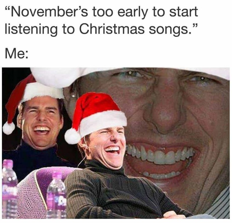 "Facial expression - ""November's too early to start listening to Christmas songs."" Me:"