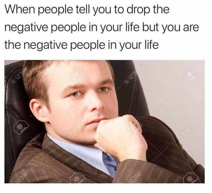 people tell you to drop the negative people