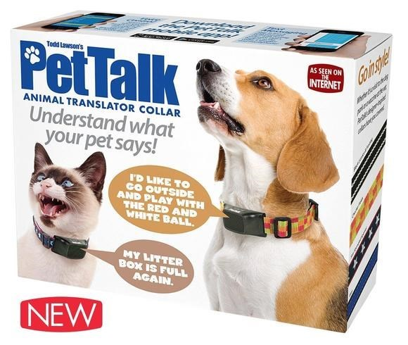 Collar - a V Pet Talk Todd Lawson's Colncgle INTERNET AS SEEN ON THE r nde ANIMAL TRANSLATOR COLLAR rindi Understand what your pet says! aed ID LIKE TO GO OUTSIDE AND PLAY WITH THE RED AND WHITE BALL MY LITTER BOX IS FULL AGAIN. NEW