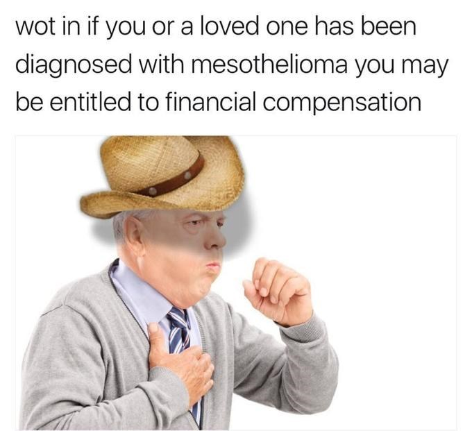 Text - wot in if you or a loved one has been diagnosed with mesothelioma you may be entitled to financial compensation