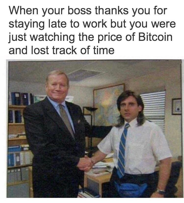 Photo caption - When your boss thanks you for staying late to work but you were just watching the price of Bitcoin and lost track of time