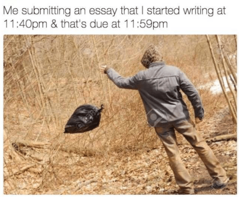 Funny meme about waiting until l the last minute to write an essay.