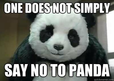 Panda - ONE DOES NOT SIMPLY SAY NO TO PANDA quickmeme.com