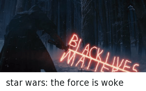 Text - BLACK LIVES MAI star wars: the force is woke
