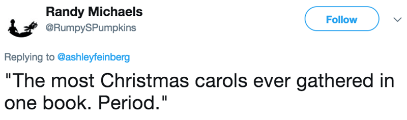 """Text - Randy Michaels Follow @RumpySPumpkins Replying to @ashleyfeinberg """"The most Christmas carols ever gathered in one book. Period."""""""