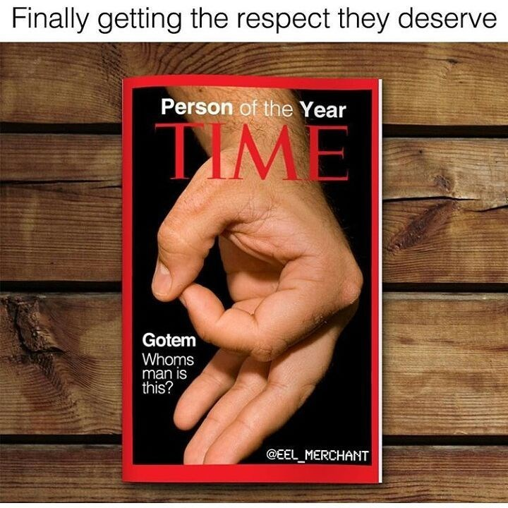 Text - Finally getting the respect they deserve Person of the Year TIME Gotem Whoms man is this? @EEL MERCHANT