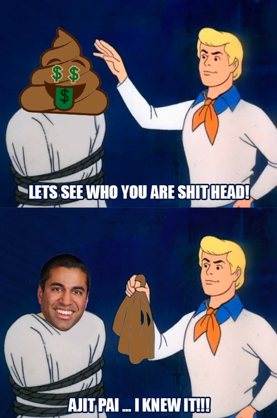 Cartoon - $$ LETS SEE WHO YOU ARE SHIT HEAD! AJIT PAI.. I KNEW IT!!!