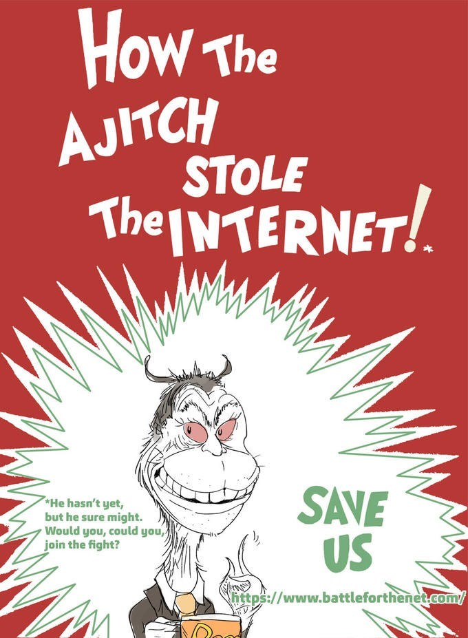 Text - How The AJITCH STOLE The INTERNET! SAVE US He hasn't yet, but he sure might. Would you, could you, join the fight? ittps://www.battleforthenet.com wwW