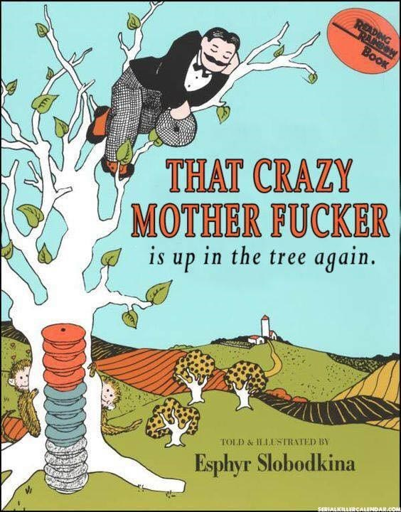 Cartoon - READING RANSOW BOOK THAT CRAZY MOTHER FUCKER is up in the tree again. TOLD&ILLUSTRATED BY Esphyr Slobodkina SERIALKILLERCALENDAR.COM