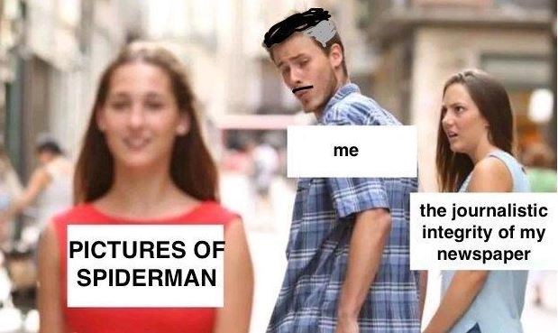 distracted boyfriend - People - me the journalistic integrity of my PICTURES OF newspaper SPIDERMAN