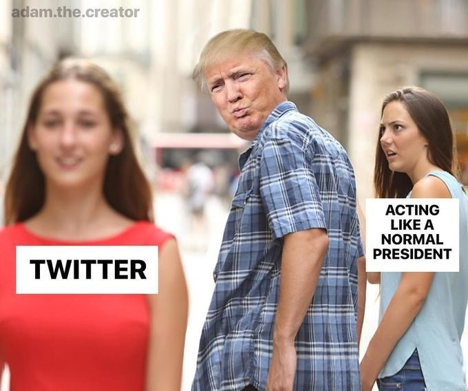 distracted boyfriend - People - adam.the.creator ACTING LIKE A NORMAL PRESIDENT TWITTER