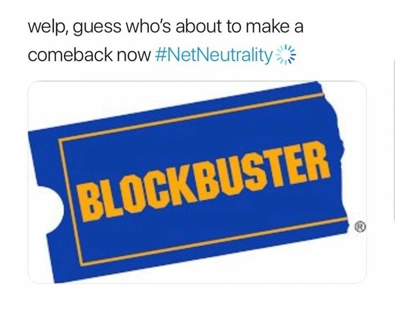 Funny meme about blockbuster video making a comeback after the repeal of net neutrality.