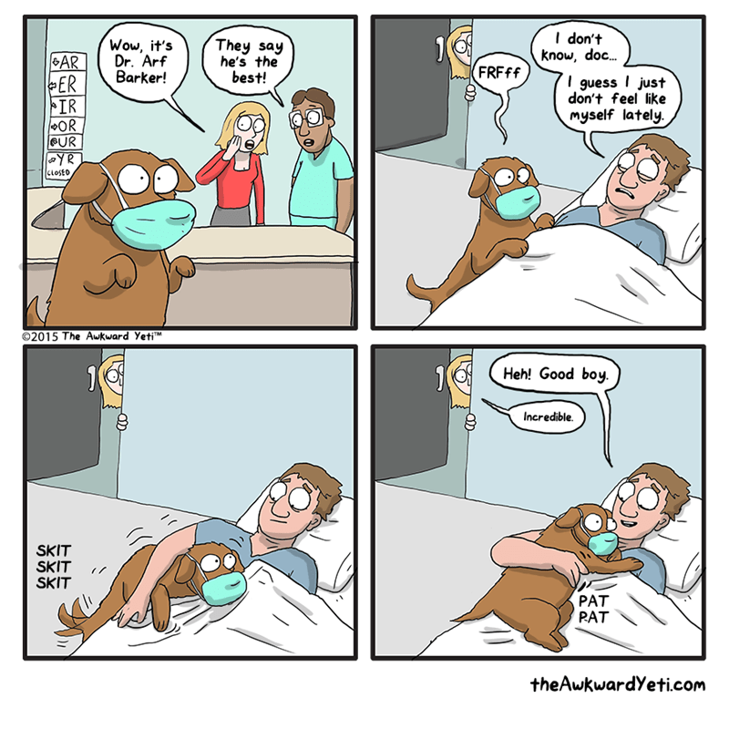 Cartoon - I don't know, doc.. They say he's the best! Wow, it's Dr. Arf Barker! AR PER IR |OR UR YR FRFFF guess I just don't feel like myself lately CLOSED O2015 The Awkward YetiM Heh! Good boy Incredible SKIT SKIT SKIT PAT PAT theAwkwardYeti.com