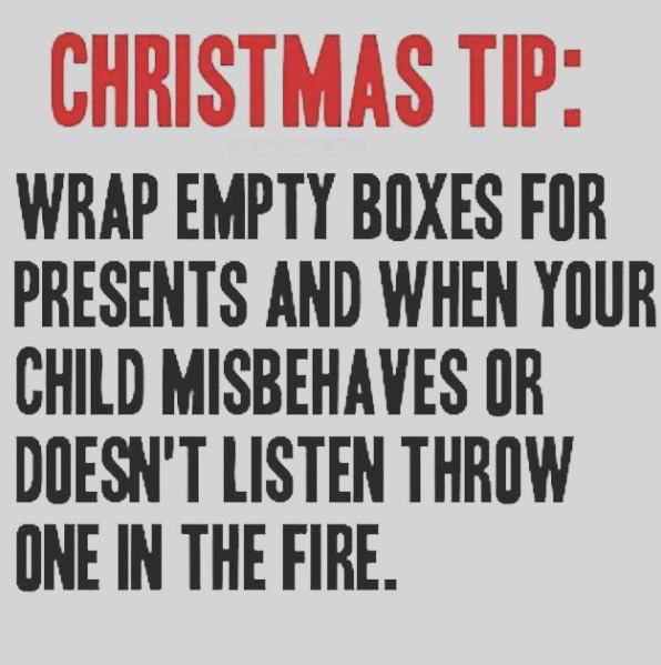 Font - CHRISTMAS TIP: WRAP EMPTY BOXES FOR PRESENTS AND WHEN YOUR CHILD MISBEHAVES OR DOESN'T LISTEN THROW ONE IN THE FIRE.