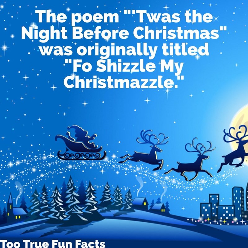 """Christmas eve - The poem """"Twas the Night Before Christmas"""" was originally titled """"Fo Shizzle My Christmazzle. Too True Fun Facts"""
