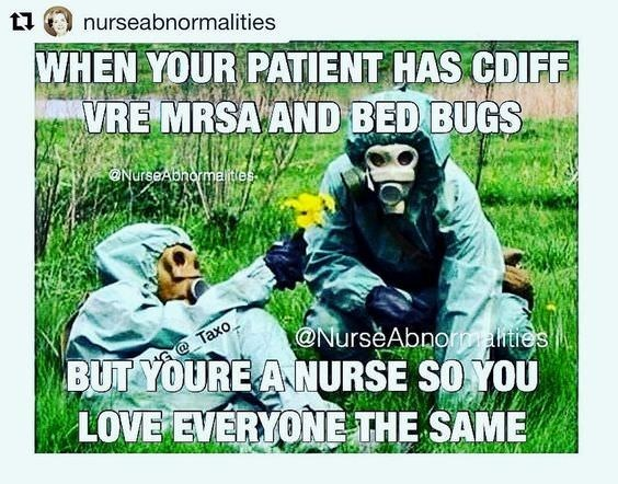 Poster - nurseabnormalities WHEN YOUR PATIENT HAS CDIFF VRE MRSA AND BED BUGS NurseAbhormantles @NursěAbnormahtes BUT YOURE A NURSE SO YOU LOVE EVERYONE THE SAME Тахо