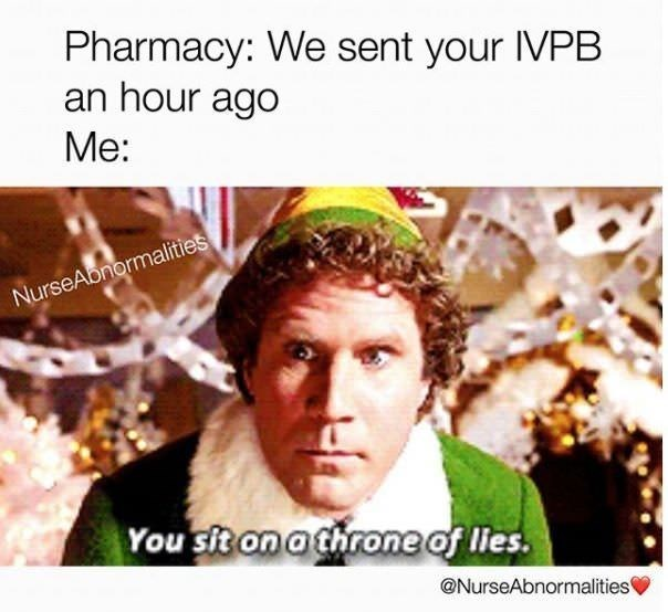 Text - Pharmacy: We sent your VPB an hour ago Me: NurseAonormalities You' sit on a throne of lies. @NurseAbnormalities
