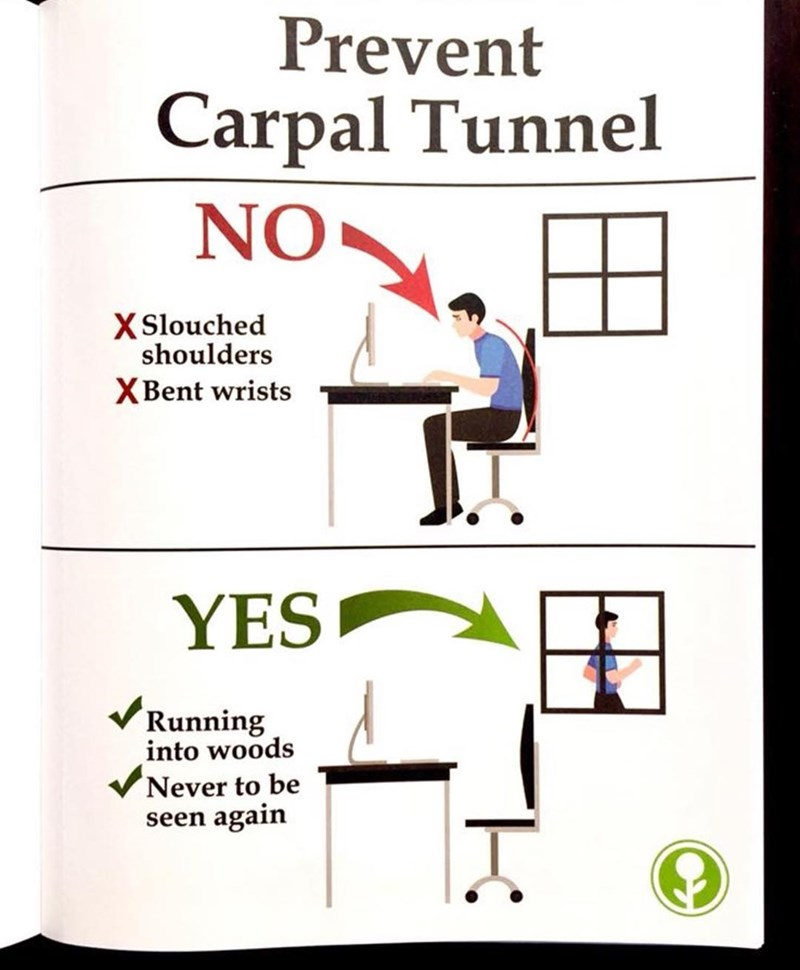 Funny meme about preventing carpal tunnel syndrome by running away in to the woods never to return, quitting your job.