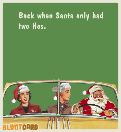 Text - Back when Santa only had two Hos. BLUNTCARD