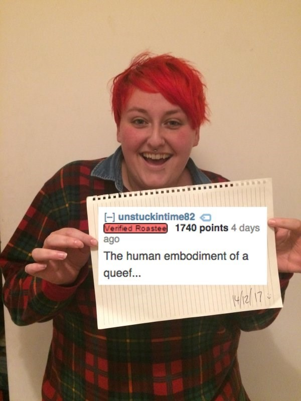 Kilt - Hunstuckintime82 Verified Roastee 1740 points 4 days ago The human embod iment of a queef... Mie/ 17
